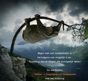 Begin met wat noodzakelijk is, vervolgens wat mogelijk is en .... plotseling doe je dingen die onmogelijk leken!